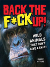 Back the F*ck Up! (eBook): Wild Animals That Don&#39;t Give a Sh<li>t!